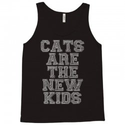 Cats Are The New Kids Tank Top | Artistshot