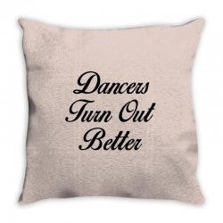dancers turn out better Throw Pillow   Artistshot