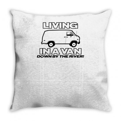 Living In A Van Down By The River Funny Throw Pillow Designed By Tonyhaddearts
