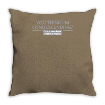 You Think I'm Condescending Throw Pillow Designed By Tonyhaddearts