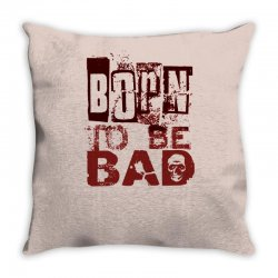 funny mens t shirt born to be bad Throw Pillow   Artistshot