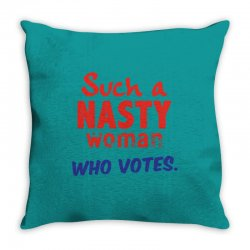 Such A Nasty Woman.. Who Vote? Throw Pillow | Artistshot