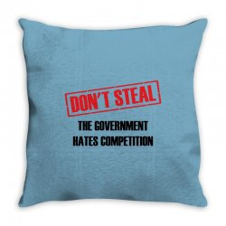 Don't Steal Government Hates Competition Throw Pillow | Artistshot