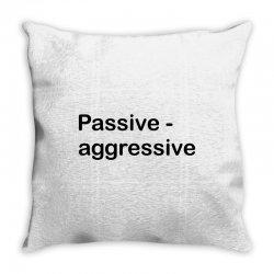 Passive Aggressive Throw Pillow   Artistshot