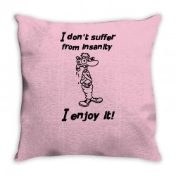 i don't suffer from insanity Throw Pillow | Artistshot