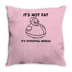 it's not fat, it's potential muscle Throw Pillow | Artistshot