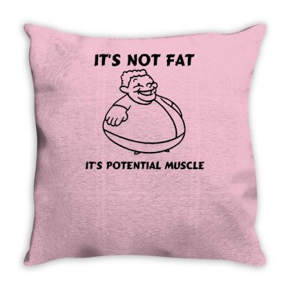 It's Not Fat, It's Potential Muscle Throw Pillow Designed By Tonyhaddearts