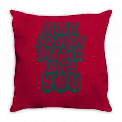 music sounds better with you Throw Pillow | Artistshot