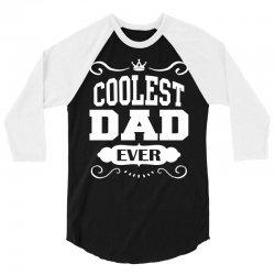 Coolest Dad Ever 3/4 Sleeve Shirt | Artistshot