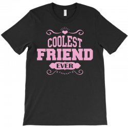 Coolest Friend Ever T-Shirt | Artistshot