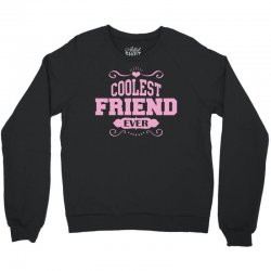Coolest Friend Ever Crewneck Sweatshirt | Artistshot
