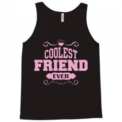 Coolest Friend Ever Tank Top | Artistshot