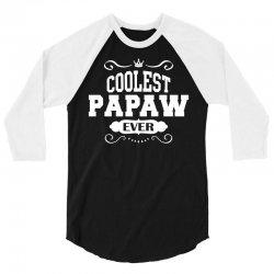 Coolest Papaw Ever 3/4 Sleeve Shirt | Artistshot