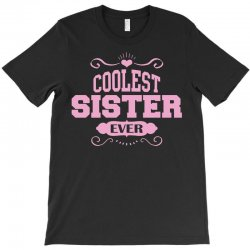 Coolest Sister Ever T-Shirt | Artistshot