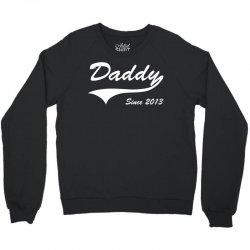 Daddy Since 2013 Crewneck Sweatshirt | Artistshot