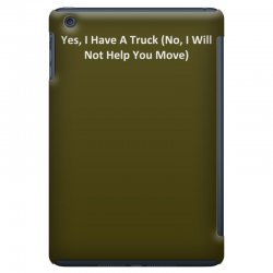yes, i have a truck (no, i will not help you move) iPad Mini Case | Artistshot