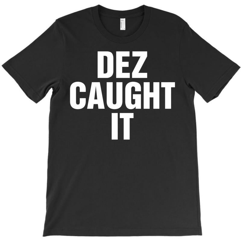 Dez Caught It T-shirt | Artistshot