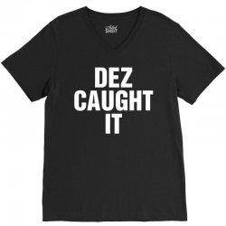Dez Caught It V-Neck Tee | Artistshot