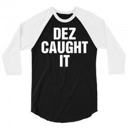 Dez Caught It 3/4 Sleeve Shirt | Artistshot
