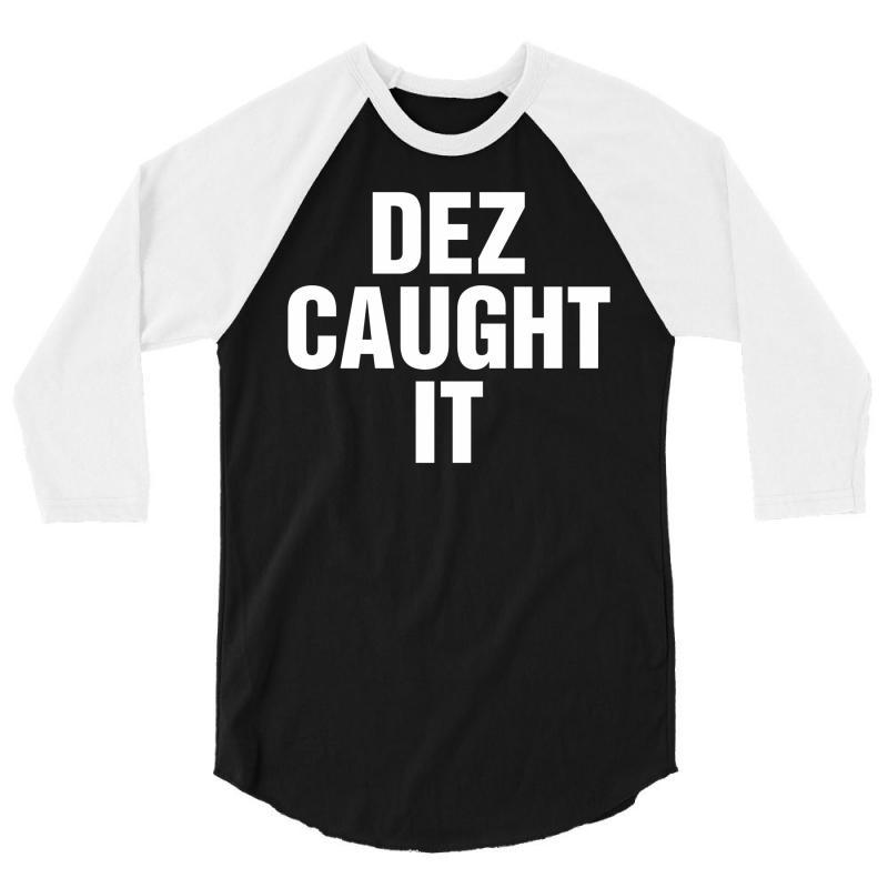 Dez Caught It 3/4 Sleeve Shirt   Artistshot