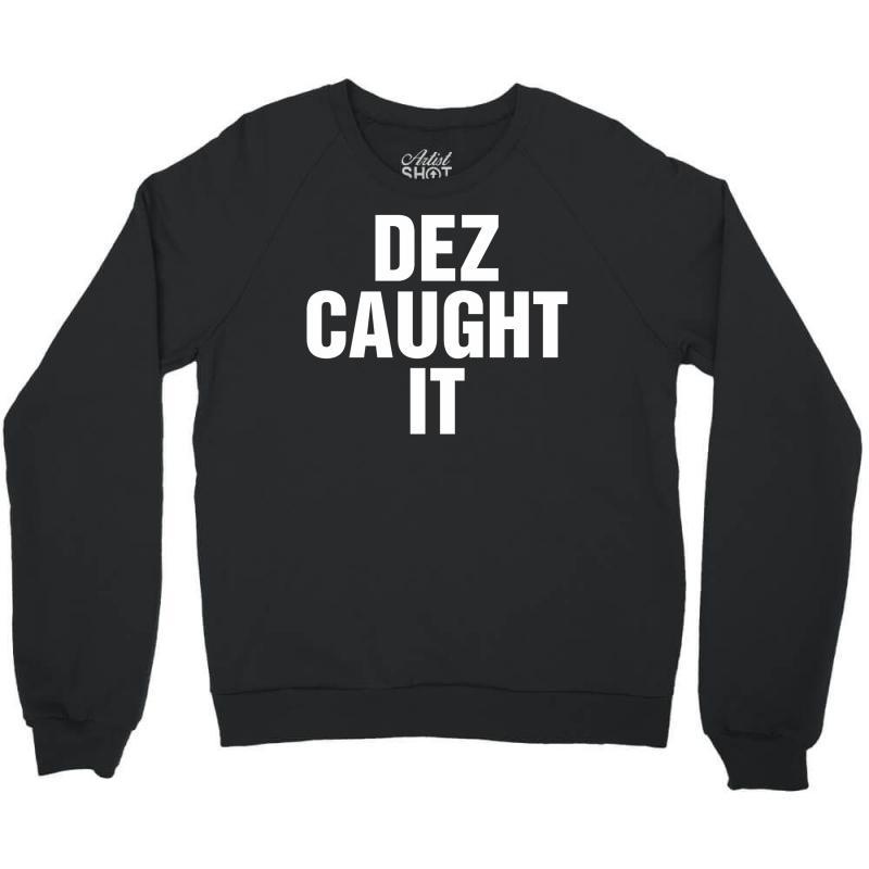 Dez Caught It Crewneck Sweatshirt | Artistshot