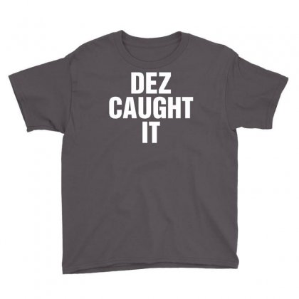 Dez Caught It Youth Tee Designed By Tshiart