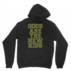 Dogs Are The New Kids Unisex Hoodie | Artistshot