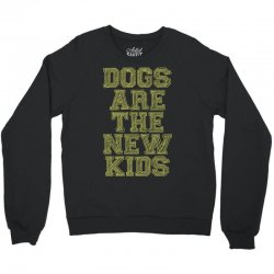 Dogs Are The New Kids Crewneck Sweatshirt | Artistshot