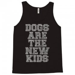 Dogs Are The New Kids Tank Top | Artistshot