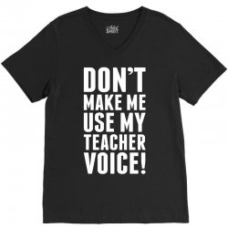 Don't Make Me Use My Teacher Voice V-Neck Tee | Artistshot