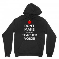 Don't Make Me Use My Teacher Voice Unisex Hoodie | Artistshot