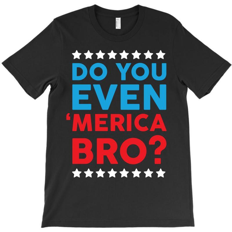 Do You Even 'merica Bro T-shirt   Artistshot