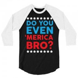 Do You Even 'Merica Bro 3/4 Sleeve Shirt   Artistshot