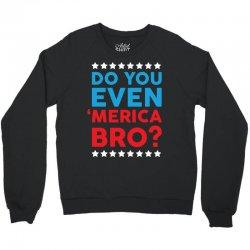 Do You Even 'Merica Bro Crewneck Sweatshirt   Artistshot