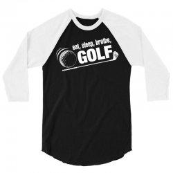 Eat Sleep Breath Golf 3/4 Sleeve Shirt   Artistshot
