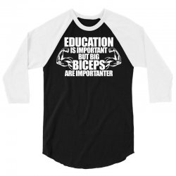 Education Is Important But Big Biceps Are Importanter 3/4 Sleeve Shirt   Artistshot