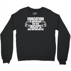 Education Is Important But Big Biceps Are Importanter Crewneck Sweatshirt   Artistshot
