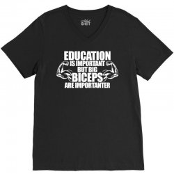 Education Is Important But Big Biceps Are Importanter V-Neck Tee   Artistshot