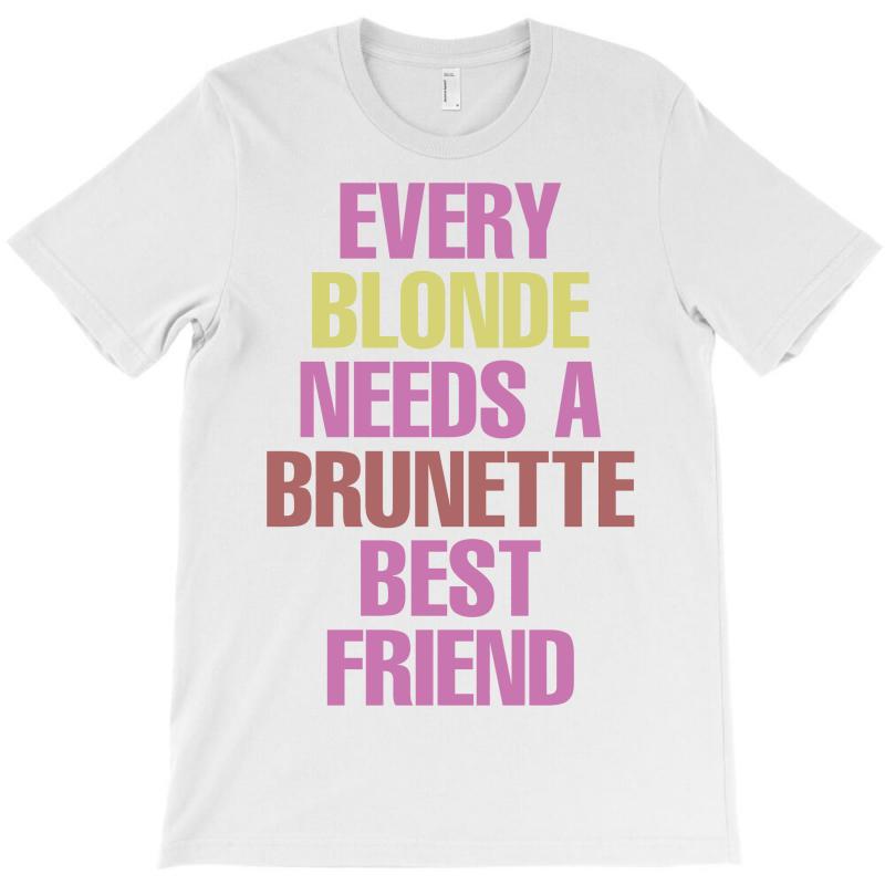 Every Blonde Needs A Brunette Best Friend T-shirt | Artistshot