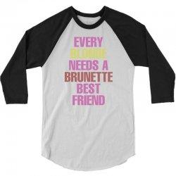 Every Blonde Needs A Brunette Best Friend 3/4 Sleeve Shirt | Artistshot