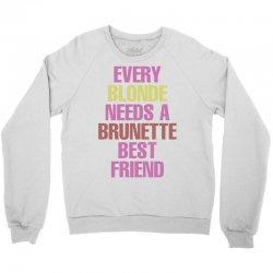Every Blonde Needs A Brunette Best Friend Crewneck Sweatshirt | Artistshot