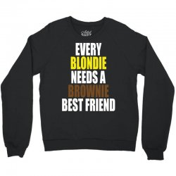 Every Blondie Girl Needs A Brownie Best Friend Crewneck Sweatshirt | Artistshot