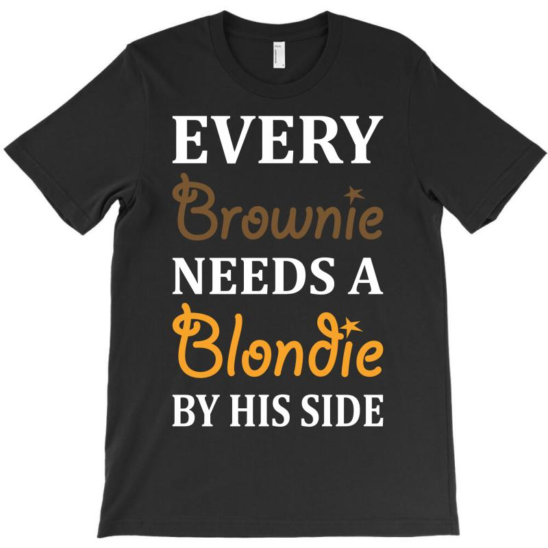 Every Brownie Needs A Blondie By His Side T-shirt   Artistshot