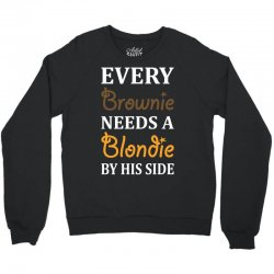 Every Brownie Needs A Blondie By His Side Crewneck Sweatshirt   Artistshot