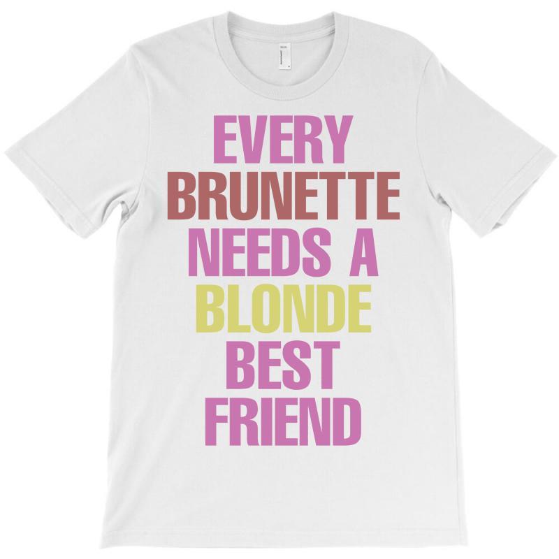 Every Brunette Needs A Blonde Best Friend T-shirt | Artistshot