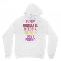 Every Brunette Needs A Blonde Best Friend Unisex Hoodie | Artistshot