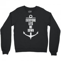 Everyone Lets Me Down Crewneck Sweatshirt | Artistshot