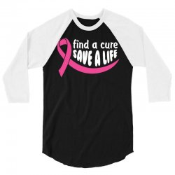 Find A Cure Save A Life 3/4 Sleeve Shirt   Artistshot