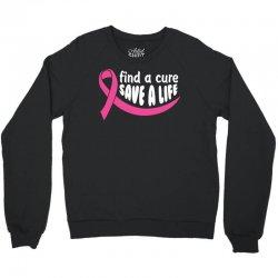Find A Cure Save A Life Crewneck Sweatshirt   Artistshot