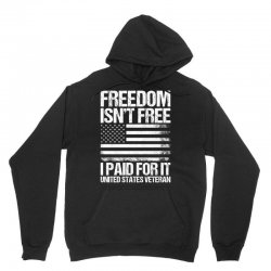 Freedom Isn't Free, I paid For It, US Veteran Unisex Hoodie | Artistshot
